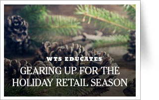 WTS Educates: Gearing Up for the Holiday Retail Season