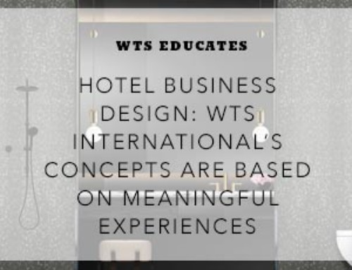 Hotel Business Design: WTS International's Concepts are Based on Meaningful Experiences