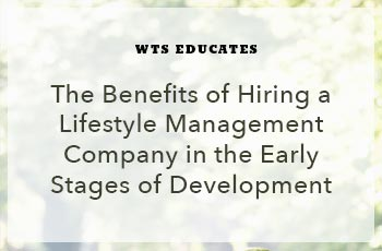 WTS Educates:  The Benefits of Hiring a Lifestyle Management Company in the Early Stages of Development