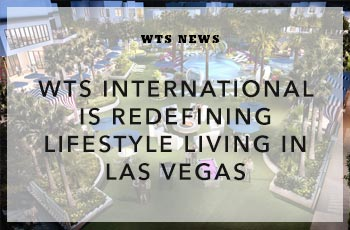 WTS International is Redefining Lifestyle Living in Las Vegas