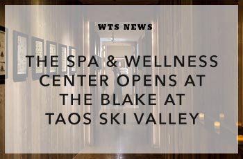 The Spa & Wellness Center Opens at The Blake at Taos Ski Valley